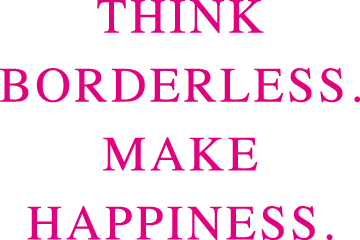 THINK BORDERLESS.MAKE HAPPINESS.